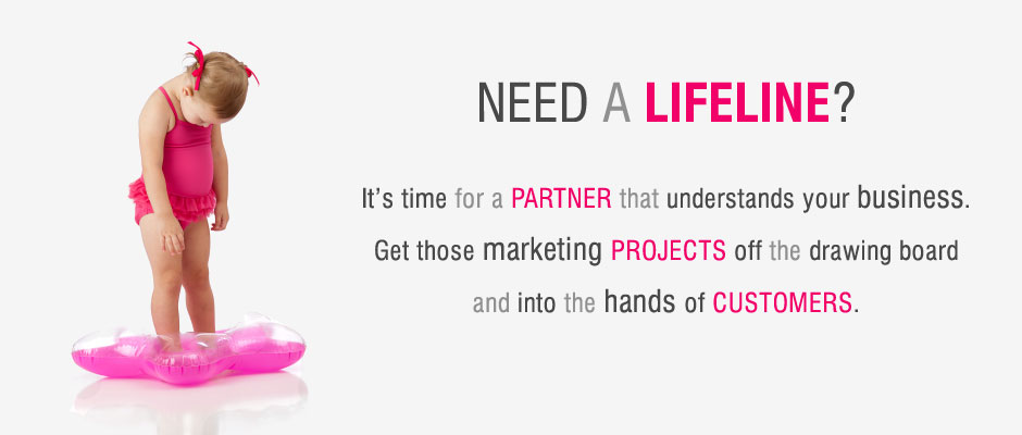 It's time for a PARTNER that understands your business.  Get those marketing PROJECTS off the drawing board  and into the hands of CUSTOMERS.